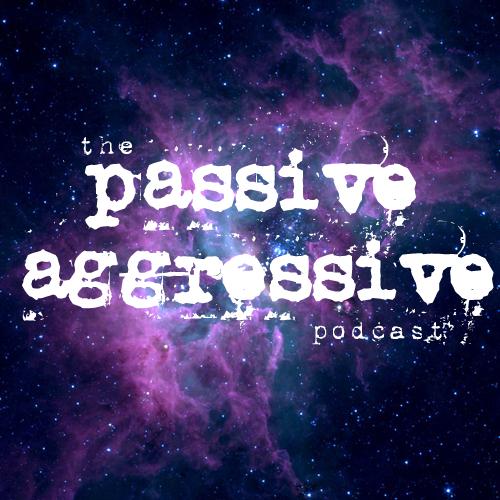 The Passive Aggressive Podcast
